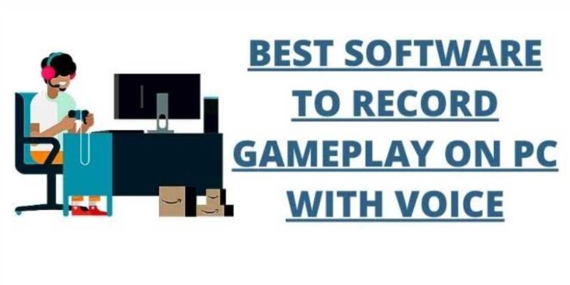Best Software To Record Gameplay On PC With Voice